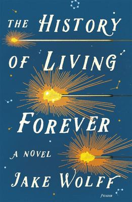 The History of Living Forever - A Novel