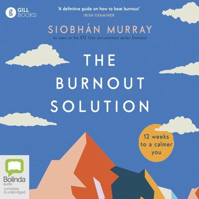 The Burnout Solution - 12 Weeks to a Calmer You