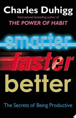 Smarter, Faster, Better: The Secrets of Being Productive in Life and Business
