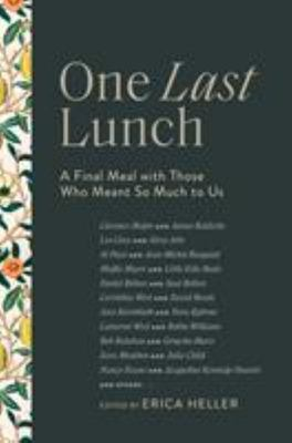 One Last Lunch: One Final Meal with James Baldwin, Jacqueline Kennedy Onassis, David Bowie, Steve Jobs, and More, from Those Who Knew and Loved Them