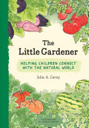 The Little Gardener - Inspire Children to Connect with the Natural World