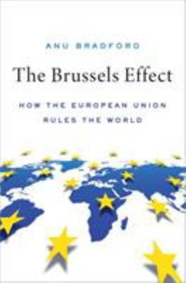 The Brussels Effect - How the European Union Rules the World