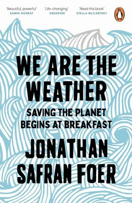 We Are the Weather - Saving the Planet Begins at Breakfast