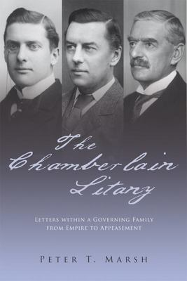 The Chamberlain Litany - Letters Within a Governing Family from Empire to Appeasement
