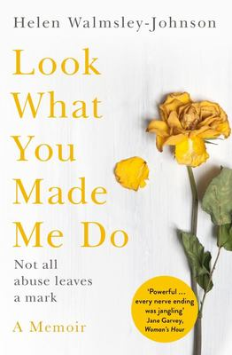 Look What You Made Me Do - A Powerful Memoir of Coercive Control