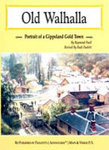 Old Walhalla: Portrait of a Gold Town