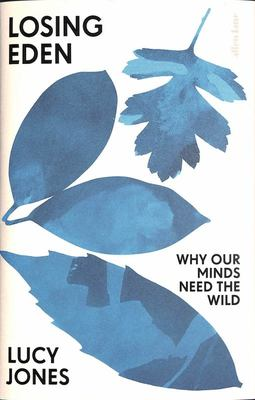 Losing Eden - Why Our Minds Need the Wild