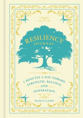 Resiliency Journal - 5 Minutes a Day Toward Strength, Balance, and Inspiration