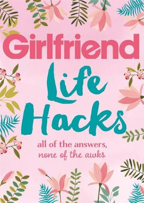 Girlfriend Life Hacks: All of the Answers, None of the Awks