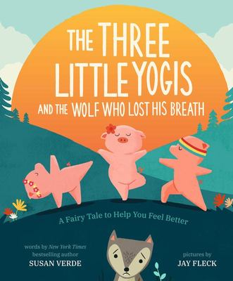 The Three Little Yogis and the Wolf Who Lost His Breath - A Fairy Tale to Help You Feel Better