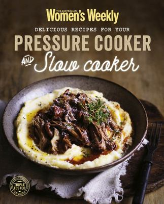 AWW Delicious Recipes For Your Pressure Cooker and Slow Cooker