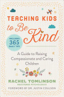 Teaching Kids to Be Kind - A Guide to Raising Compassionate and Caring Children
