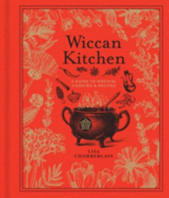 Wiccan Kitchen - A Guide to Magickal Cooking and Recipes
