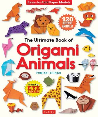 The Ultimate Book of Origami Animals: Easy-To-Fold Paper Models [Includes 120 Models; Eye Stickers]