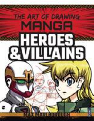 The Art of Drawing Manga: Heroes and Villains