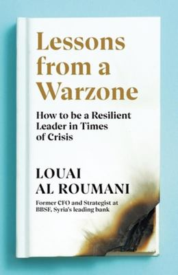 Lessons from a Warzone - How to Be a Resilient Leader in Times of Crisis