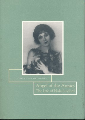 Angel of the Anzacs The Life of Nola Luxford