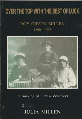 Over the top with the best of luck - Roy Gipson Millen 1890-1962 The making of a New Zealander