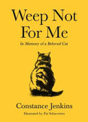 Weep Not for Me - In Memory of a Beloved Cat