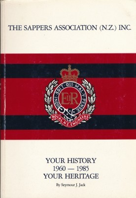 The Sappers Association (N.Z.) inc. Your History 1960-1985 your Heritage