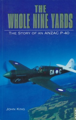 The Whole Nine Yards The Story of an Anzac P-40