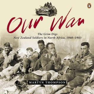 Our War The Grim Digs New Zealand Soldiers in North Africa, 1940-1943