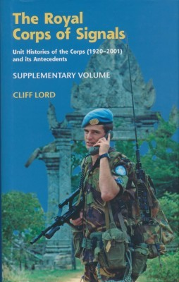 The Royal Corps of Signals Unit Histories of the corps (1920-2001) and its Antecedents Supllementary Volume