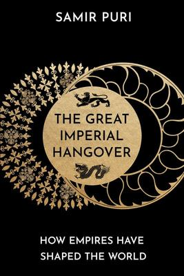 The Great Imperial Hangover - How Empires Have Shaped the World