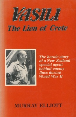 Vasil The Lion of Crete The Heroic Story of a New Zealand special agent behind enemy lines during World War II