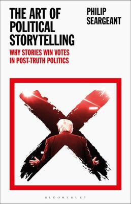The Art of Political Storytelling: Why Stories Win Votes In Post-Truth Politics