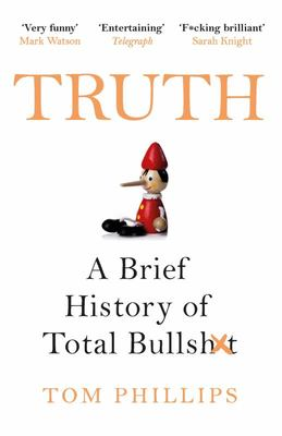 Truth - A Brief History of Total Bullsh*t