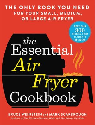 The Essential Air Fryer Cookbook - The Only Book You Need for Your Small, Medium, or Large Air Fryer