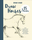 Draw Horses in 15 Minutes - The Super-Fast Drawing Technique Anyone Can Learn