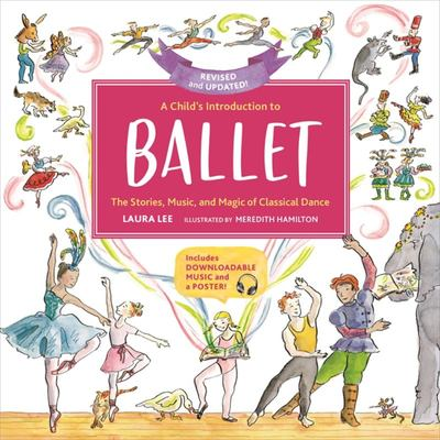 A Child's Introduction to Ballet (Revised and Updated) - The Stories, Music, and Magic of Classical Dance