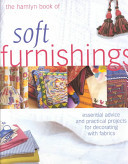 The Hamlyn Book of Soft Furnishings - Essential Advice and Practical Projects for Decorating with Fabrics