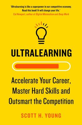 Ultralearning - Seven Strategies for Mastering Hard Skills and Getting Ahead