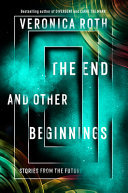 The End and Other Beginnings: Stories from the Future (6 short stories)