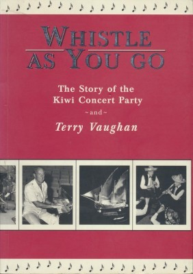 Whistle As You Go The Story of the Kiwi Concert Party and Terry Vaughan