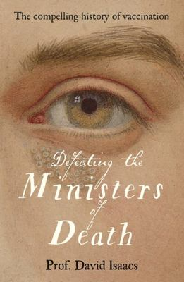 Defeating the Ministers of Death (The compelling story of vaccination)