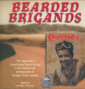 Bearded Brigands The Legendary Long Range Desert Group in the diaries and photographs of Trooper Frank Jopling