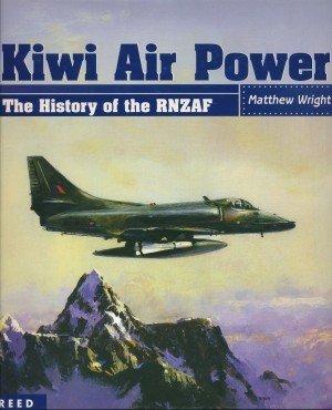 Kiwi Air Power The History of the RNZAF