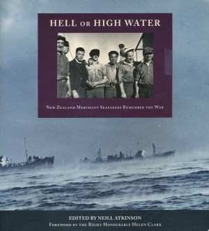 Hell or High Water New Zealand Merchant Seafareres Remember the War