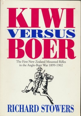 Kiwi versus Boer The First New Zealand Mounted Rifles in the Anglo-Boer War 1899-1902