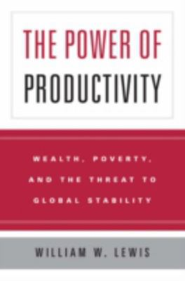 The Power of Productivity - Wealth, Poverty, and the Threat to Global Stability