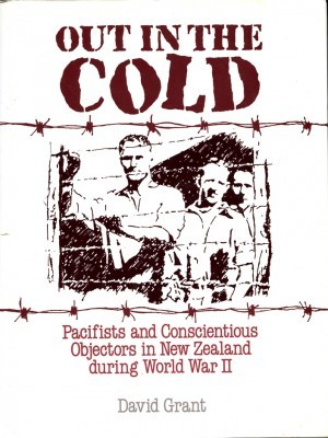 Out in the Cold Pacificts and Conscientious Objectors in New Zealand during World War II