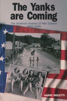 The Yanks are Coming The American Invasion of New Zealand 1942-1944