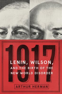 1917 Lenin, Wilson, and the Birth of the New World Disorder