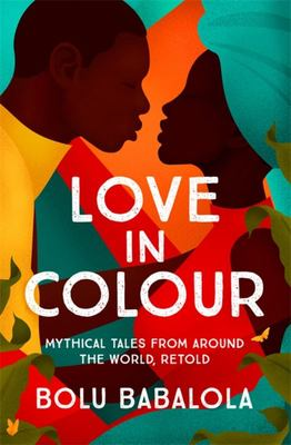 Love in Colour - Mythical Tales from Around the World, Retold