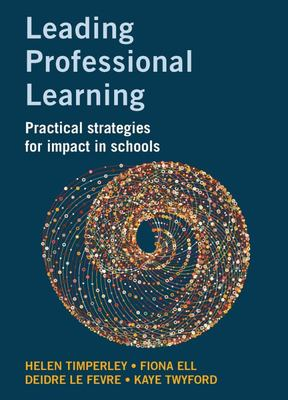 Leading Professional Learning - Practical Strategies for Impact in Schools