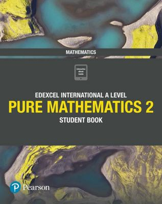 Pearson Edexcel International A Level Mathematics Pure 2 Mathematics Student Book